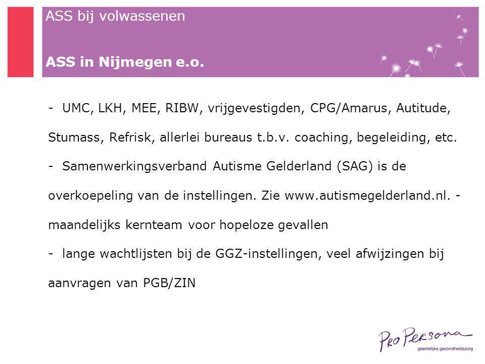 ASS bij volwassenen ASS in Nijmegen e.o. - UMC, LKH, MEE, RIBW, vrijgevestigden, CPG/Amarus, Autitude, Stumass, Refrisk, allerlei bureaus t.b.v. coach
