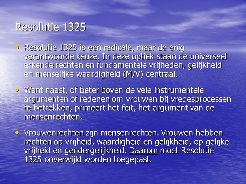 Resolutie 1325 Resolutie 1325 is een radicale, maar de enig verantwoorde keuze.