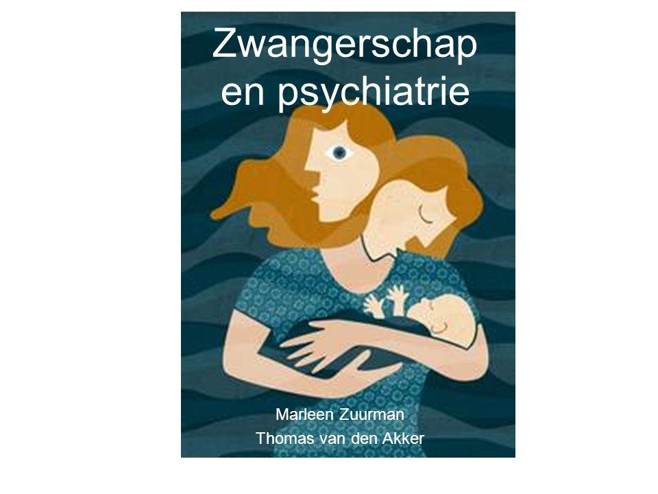 Zwangerschap en psychiatrie Marleen Zuurman Thomas van den Akker