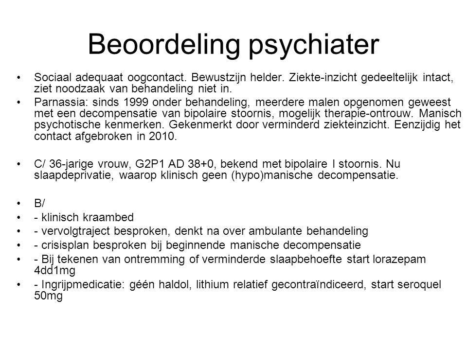 Beoordeling psychiater Sociaal adequaat oogcontact. Bewustzijn helder. Ziekte-inzicht gedeeltelijk intact, ziet noodzaak van behandeling niet in. Parn