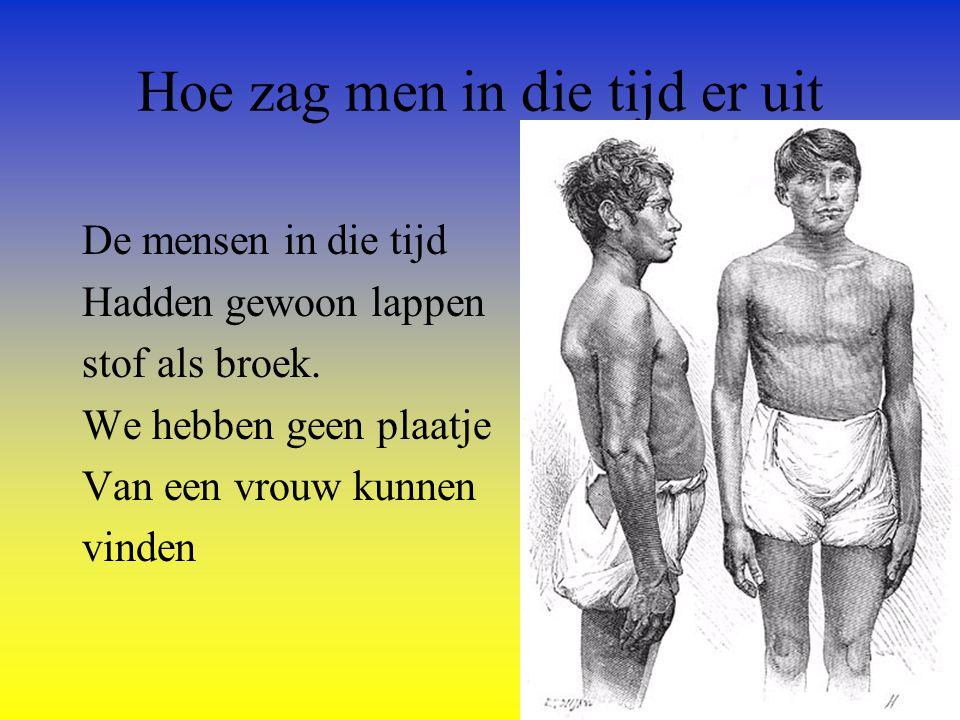 Hoe zag men in die tijd er uit De mensen in die tijd Hadden gewoon lappen stof als broek. We hebben geen plaatje Van een vrouw kunnen vinden