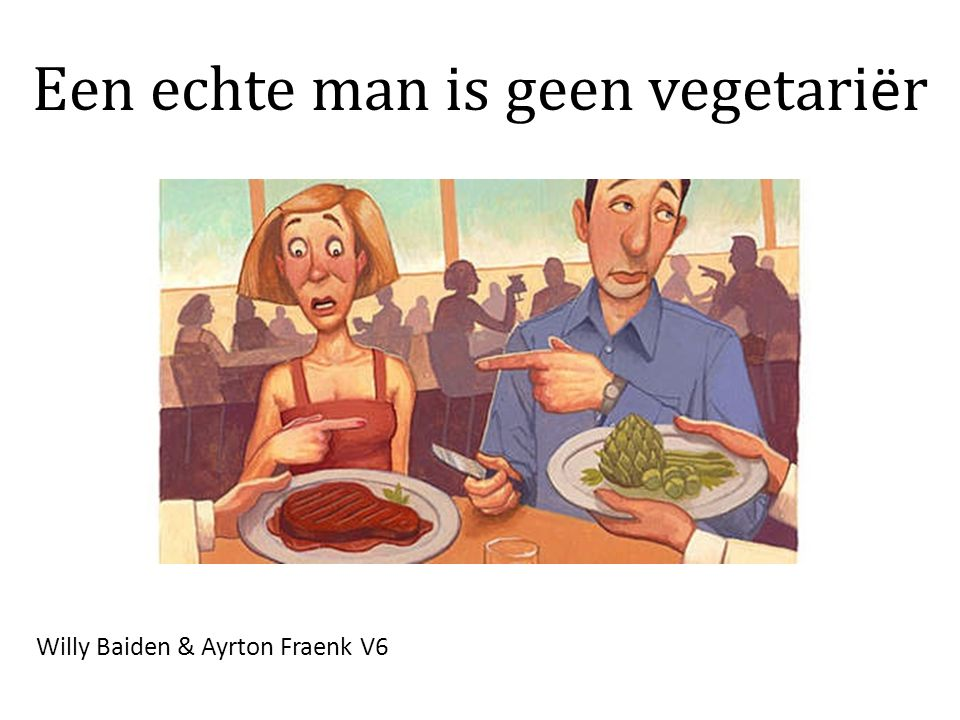 Willy Baiden & Ayrton Fraenk V6 Een echte man is geen vegetari ë r