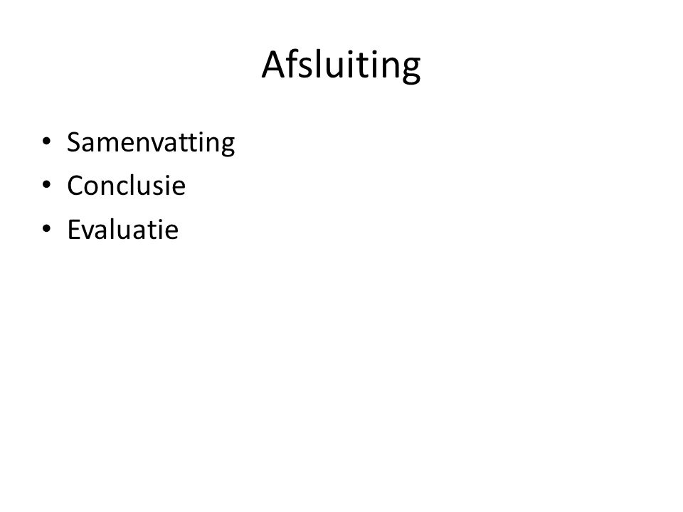 Afsluiting Samenvatting Conclusie Evaluatie
