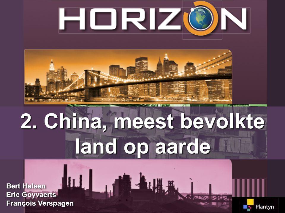 Bert Helsen Eric Goyvaerts François Verspagen Bert Helsen Eric Goyvaerts François Verspagen 2. China, meest bevolkte land op aarde