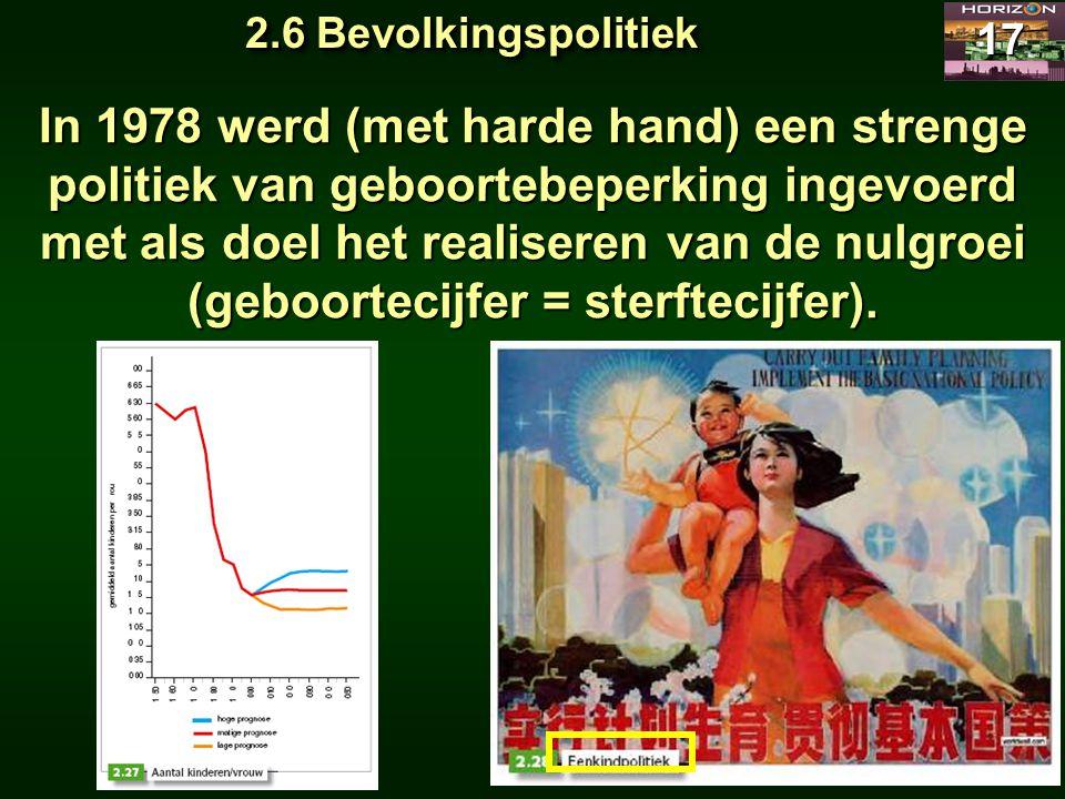 2.6 Bevolkingspolitiek 17 In 1978 werd (met harde hand) een strenge politiek van geboortebeperking ingevoerd met als doel het realiseren van de nulgro