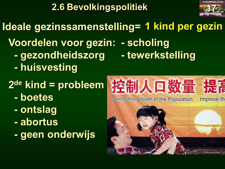 2.6 Bevolkingspolitiek 17 Ideale gezinssamenstelling= 1 kind per gezin Voordelen voor gezin: - scholing - gezondheidszorg- tewerkstelling - gezondheid