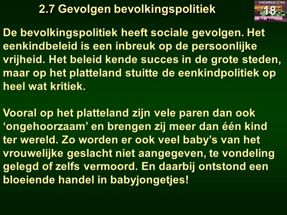 2.7 Gevolgen bevolkingspolitiek 18 De bevolkingspolitiek heeft sociale gevolgen. Het eenkindbeleid is een inbreuk op de persoonlijke vrijheid. Het bel