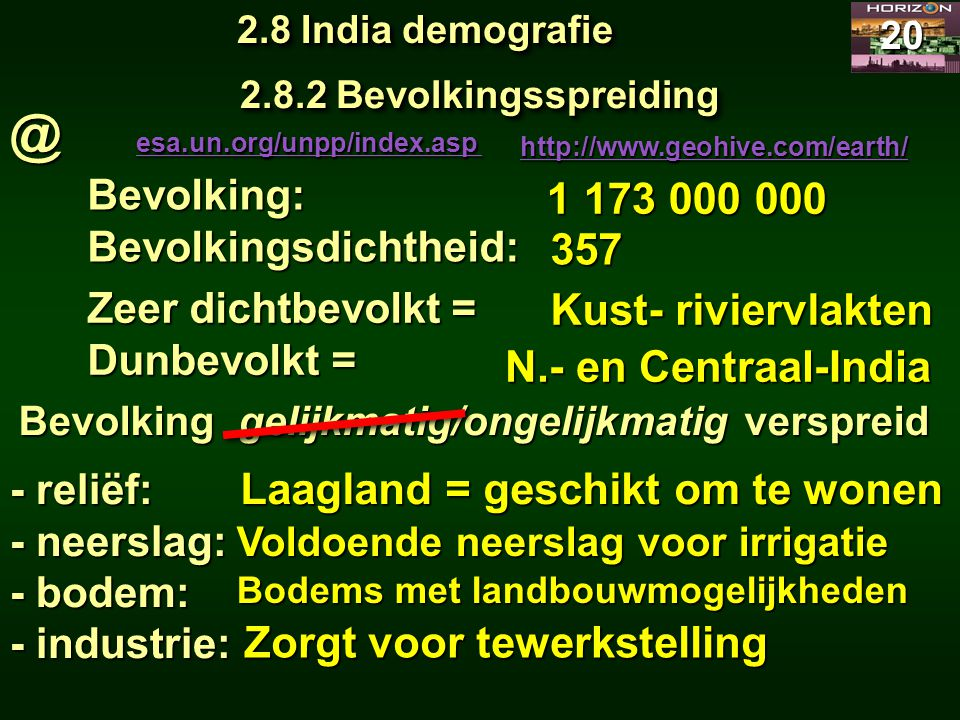 2.8 India demografie 20 Bevolking:Bevolkingsdichtheid: 2.8.2 Bevolkingsspreiding 1 173 000 000 Zeer dichtbevolkt = Dunbevolkt = @ esa.un.org/unpp/inde