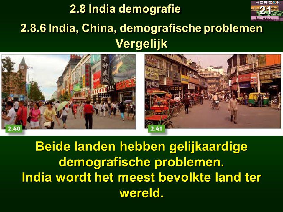 2.8 India demografie 21 2.8.6 India, China, demografische problemen Vergelijk Beide landen hebben gelijkaardige demografische problemen. India wordt h
