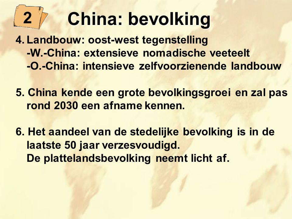 4.Landbouw: oost-west tegenstelling -W.-China: extensieve nomadische veeteelt -O.-China: intensieve zelfvoorzienende landbouw 5. China kende een grote