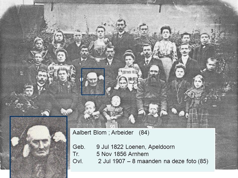 Aalbert Blom ; Arbeider (84) Geb. 9 Jul 1822 Loenen, Apeldoorn Tr. 5 Nov 1856 Arnhem Ovl. 2 Jul 1907 – 8 maanden na deze foto (85)