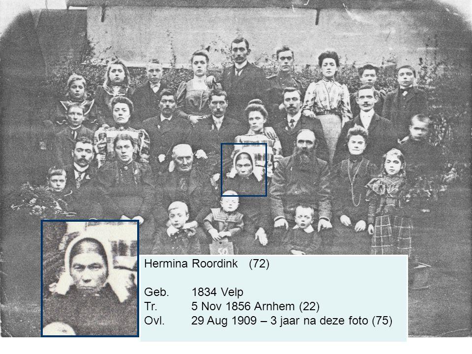 Hermina Roordink (72) Geb. 1834 Velp Tr. 5 Nov 1856 Arnhem (22) Ovl.29 Aug 1909 – 3 jaar na deze foto (75)