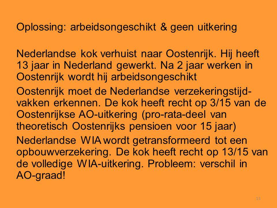 13 Oplossing: arbeidsongeschikt & geen uitkering Nederlandse kok verhuist naar Oostenrijk. Hij heeft 13 jaar in Nederland gewerkt. Na 2 jaar werken in