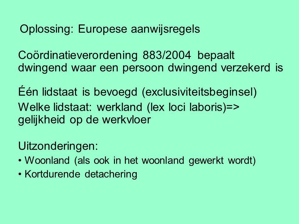 Oplossing: Europese aanwijsregels Coördinatieverordening 883/2004 bepaalt dwingend waar een persoon dwingend verzekerd is Één lidstaat is bevoegd (exc