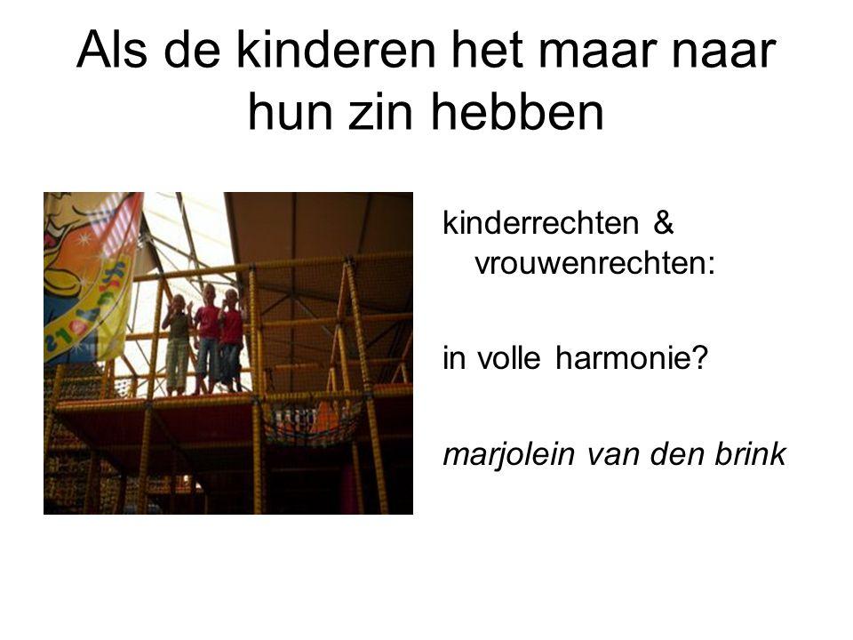 Als de kinderen het maar naar hun zin hebben kinderrechten & vrouwenrechten: in volle harmonie? marjolein van den brink