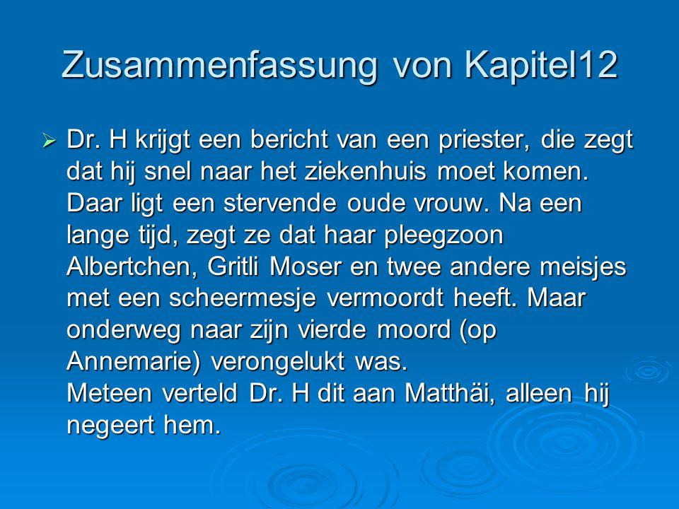 Zusammenfassung von Kapitel12  Dr. H krijgt een bericht van een priester, die zegt dat hij snel naar het ziekenhuis moet komen. Daar ligt een sterven