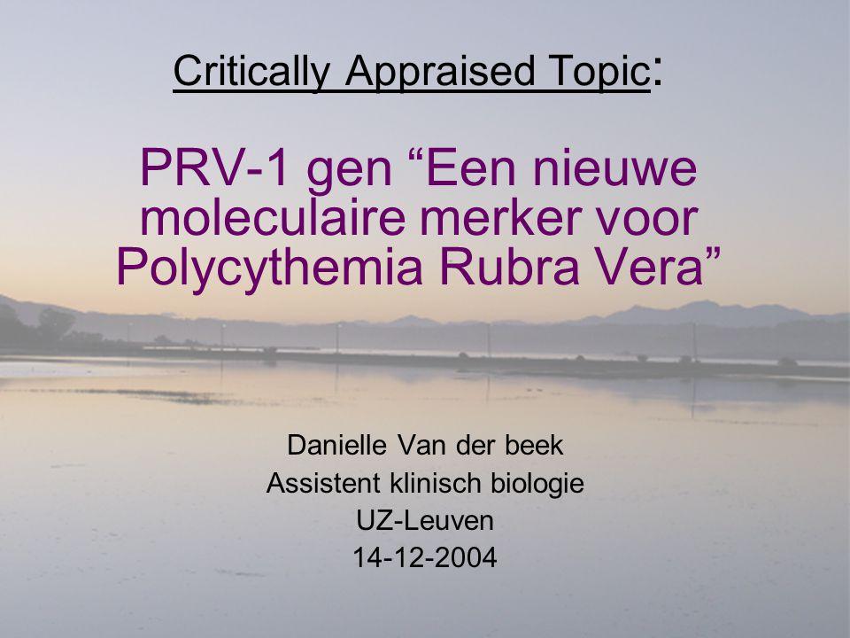 Inhoud 1.Polycythemia Rubra Vera 1.Symptomen 2.Diagnose 2.PRV-1 gen overexpressie: een nieuwe moleculaire marker voor Polycythemia Rubra Vera 1.PRV-1 gen en RQ-PCR 2.Critical Appraisel 1.Analytische performantiekarakteristieken 2.Diagnostische performantiekarakteristieken 3.Klinische impact 4.Organisatorische impact 5.Kostprijs 6.Decision making