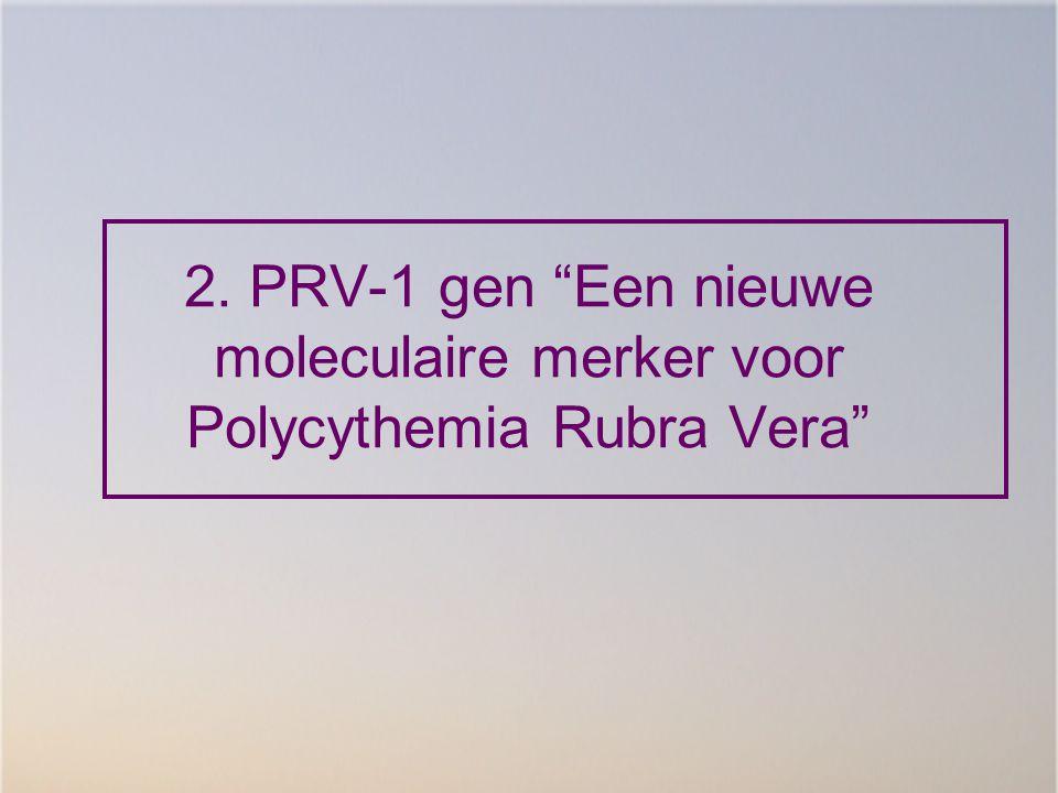 """2. PRV-1 gen """"Een nieuwe moleculaire merker voor Polycythemia Rubra Vera"""""""