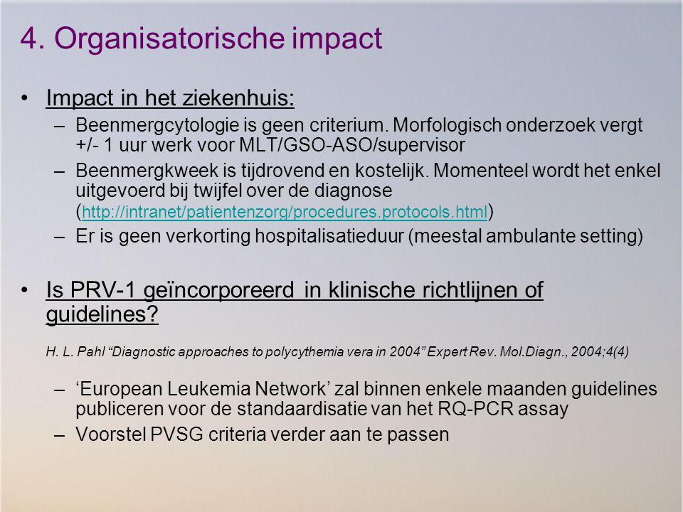 4. Organisatorische impact Impact in het ziekenhuis: –Beenmergcytologie is geen criterium. Morfologisch onderzoek vergt +/- 1 uur werk voor MLT/GSO-AS