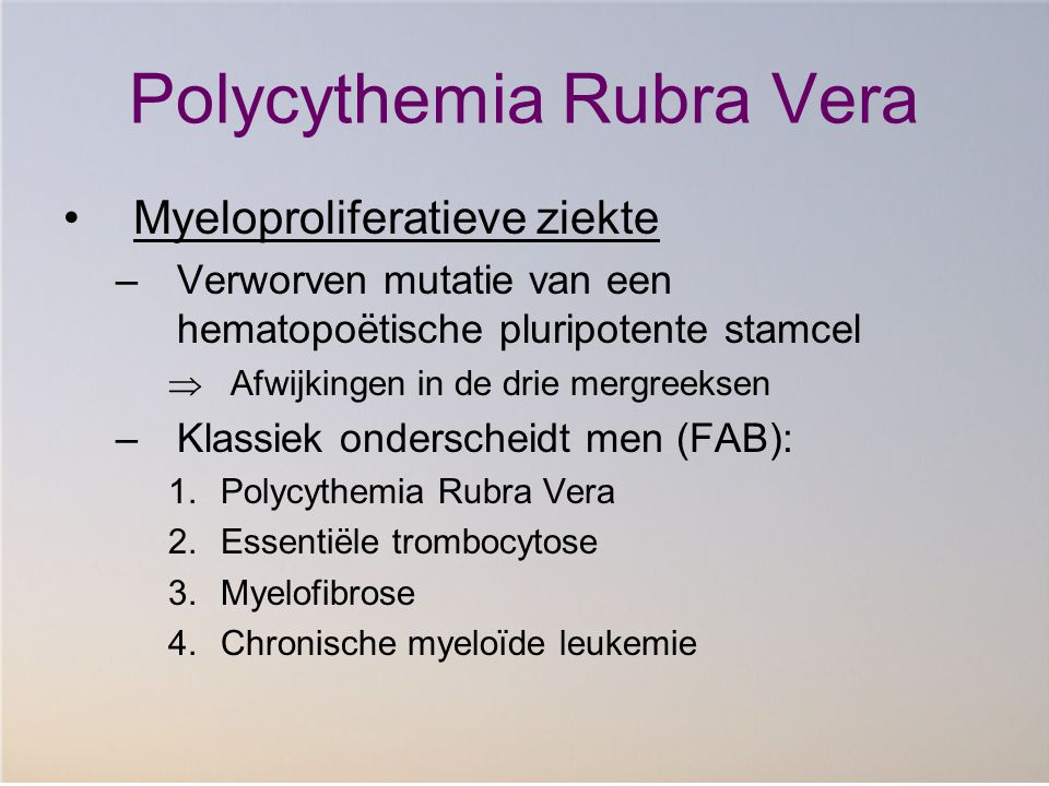 Symptomen 6e – 7e levensdecade, Incidieus Hyperviscositeit: hoofdpijn, duizeligheid, visusstoornissen, neusbloedingen, diffuse pijnen in de ledematen en abdomen Tromboseneiging (perifeer + centraal) Jeuk Plethora Splenomegalie Bloedingen (GI)