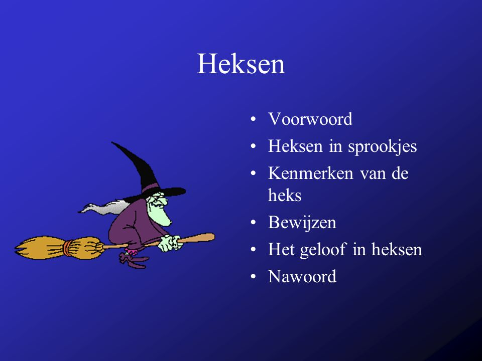 Voorwoord Ik doe mijn powerpoint presentatie over heksen omdat ik het een leuk onderwerp vind.