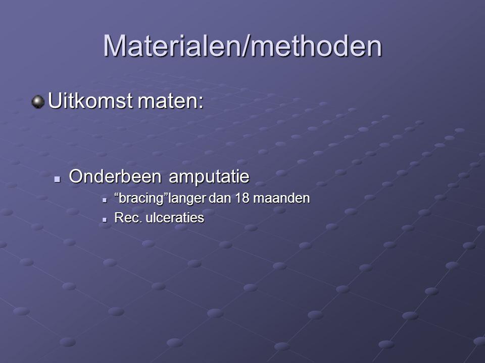 """Materialen/methoden Uitkomst maten: Onderbeen amputatie Onderbeen amputatie """"bracing""""langer dan 18 maanden """"bracing""""langer dan 18 maanden Rec. ulcerat"""