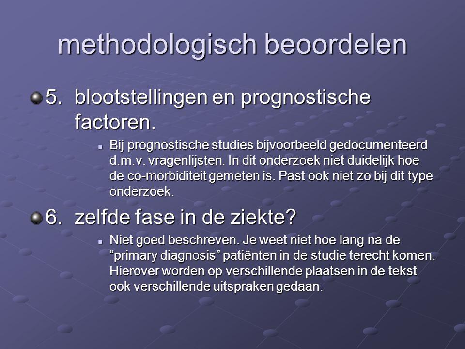 methodologisch beoordelen 5. blootstellingen en prognostische factoren. Bij prognostische studies bijvoorbeeld gedocumenteerd d.m.v. vragenlijsten. In