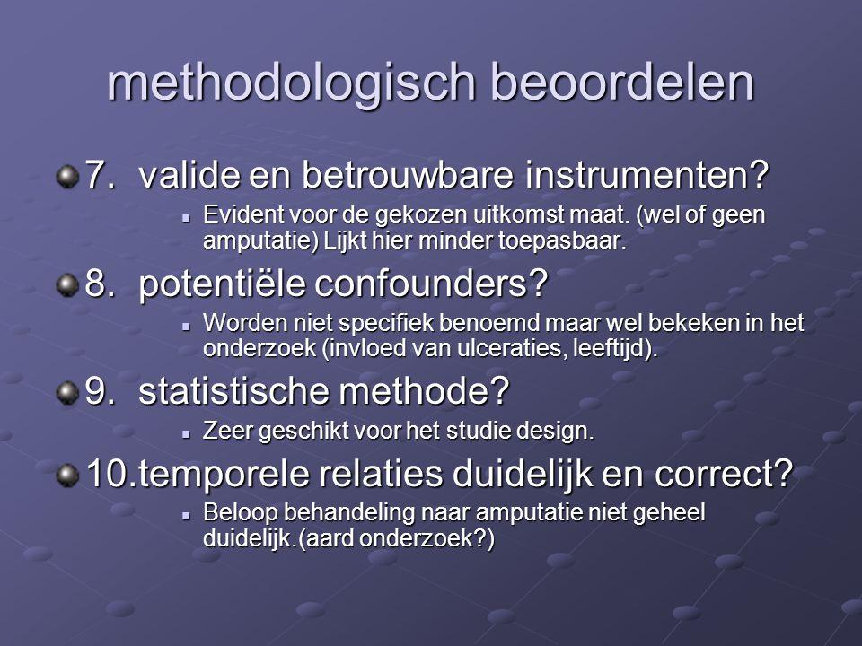 methodologisch beoordelen 7.valide en betrouwbare instrumenten? Evident voor de gekozen uitkomst maat. (wel of geen amputatie) Lijkt hier minder toepa