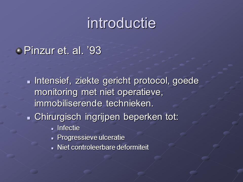 introductie Pinzur et. al. '93 Intensief, ziekte gericht protocol, goede monitoring met niet operatieve, immobiliserende technieken. Intensief, ziekte