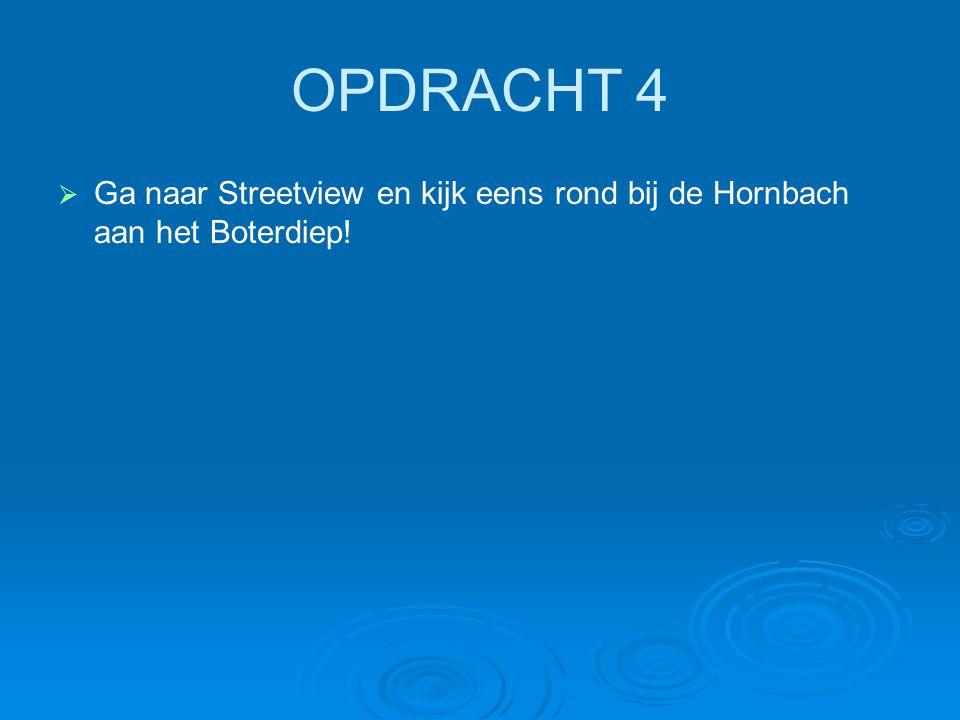 OPDRACHT 4   Ga naar Streetview en kijk eens rond bij de Hornbach aan het Boterdiep!