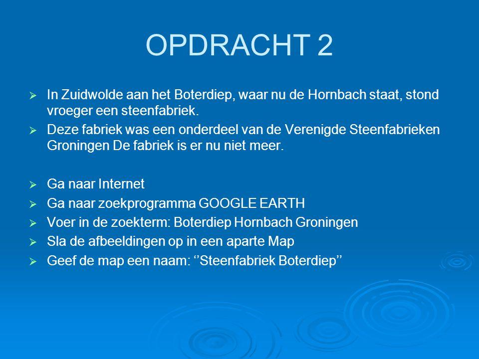 OPDRACHT 2   In Zuidwolde aan het Boterdiep, waar nu de Hornbach staat, stond vroeger een steenfabriek.   Deze fabriek was een onderdeel van de Ve