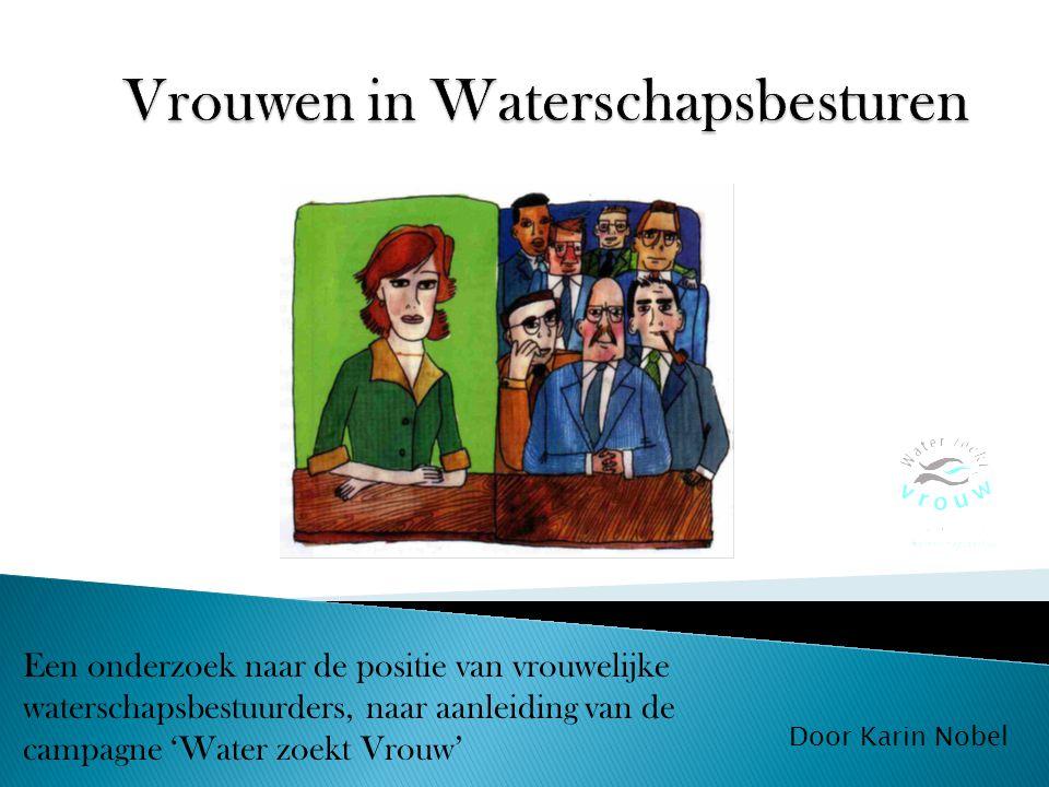 Een onderzoek naar de positie van vrouwelijke waterschapsbestuurders, naar aanleiding van de campagne 'Water zoekt Vrouw' Door Karin Nobel