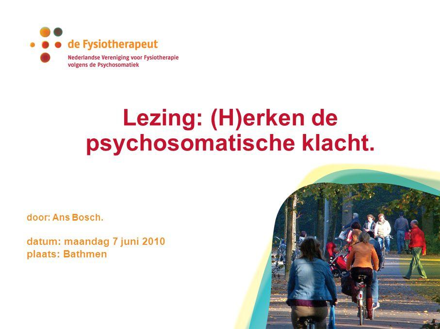 Lezing: (H)erken de psychosomatische klacht. door: Ans Bosch. datum: maandag 7 juni 2010 plaats: Bathmen