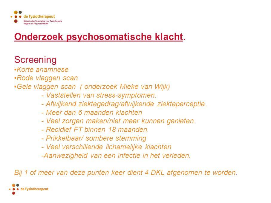 Onderzoek psychosomatische klacht. Screening Korte anamnese Rode vlaggen scan Gele vlaggen scan ( onderzoek Mieke van Wijk) - Vaststellen van stress-s