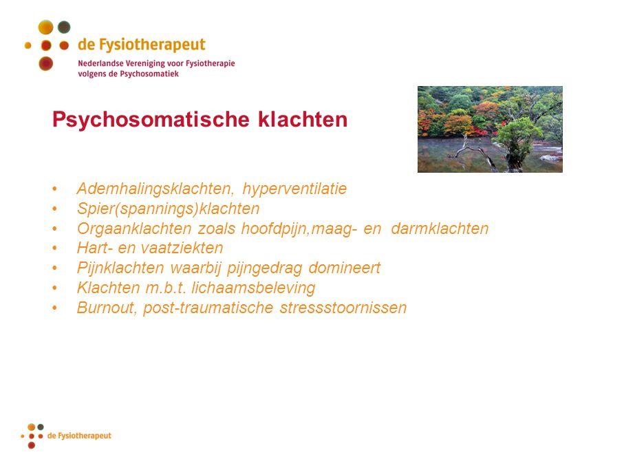 Psychosomatische klachten Ademhalingsklachten, hyperventilatie Spier(spannings)klachten Orgaanklachten zoals hoofdpijn,maag- en darmklachten Hart- en