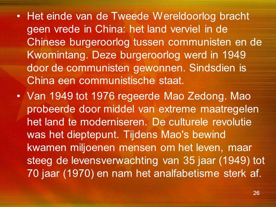 26 Het einde van de Tweede Wereldoorlog bracht geen vrede in China: het land verviel in de Chinese burgeroorlog tussen communisten en de Kwomintang. D