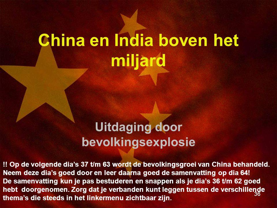 36 China en India boven het miljard Uitdaging door bevolkingsexplosie !! Op de volgende dia's 37 t/m 63 wordt de bevolkingsgroei van China behandeld.