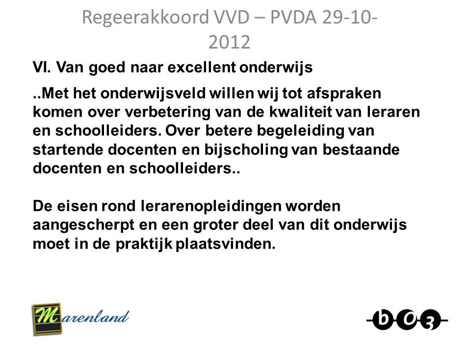 Regeerakkoord VVD – PVDA 29-10- 2012 VI. Van goed naar excellent onderwijs..Met het onderwijsveld willen wij tot afspraken komen over verbetering van