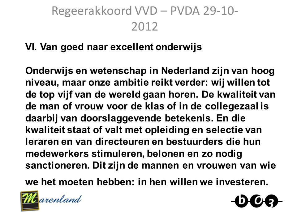 Regeerakkoord VVD – PVDA 29-10- 2012 VI. Van goed naar excellent onderwijs Onderwijs en wetenschap in Nederland zijn van hoog niveau, maar onze ambiti