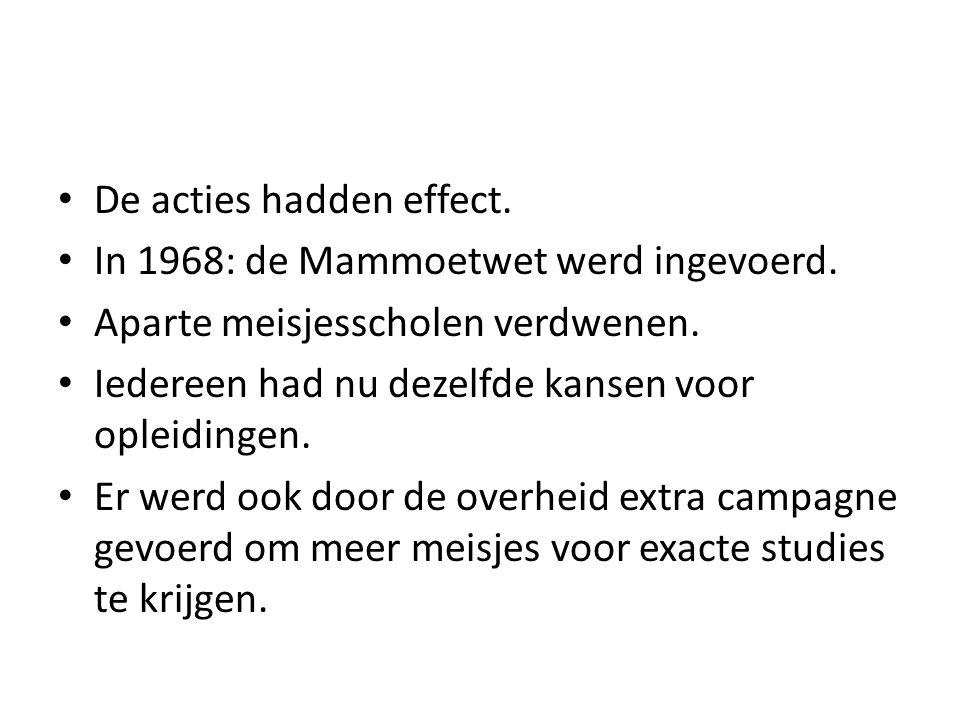 De acties hadden effect. In 1968: de Mammoetwet werd ingevoerd. Aparte meisjesscholen verdwenen. Iedereen had nu dezelfde kansen voor opleidingen. Er