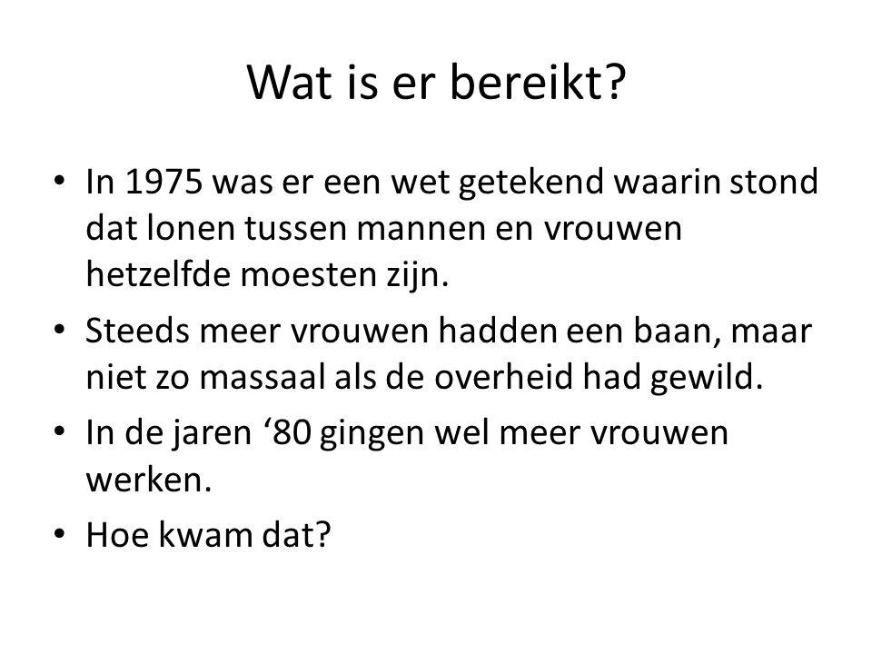 Wat is er bereikt? In 1975 was er een wet getekend waarin stond dat lonen tussen mannen en vrouwen hetzelfde moesten zijn. Steeds meer vrouwen hadden