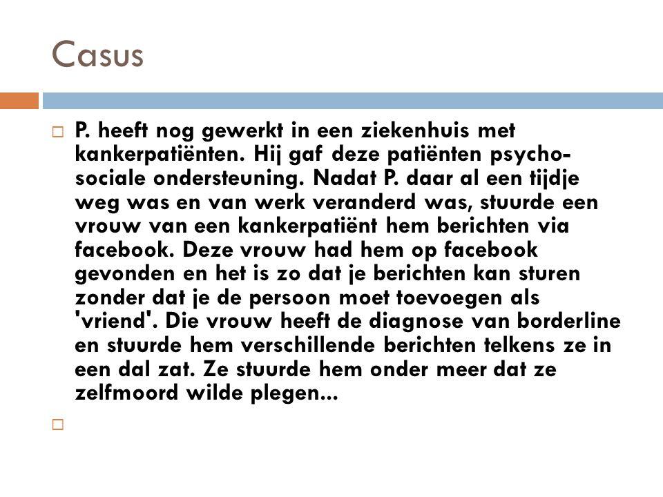 Casus  P. heeft nog gewerkt in een ziekenhuis met kankerpatiënten. Hij gaf deze patiënten psycho- sociale ondersteuning. Nadat P. daar al een tijdje