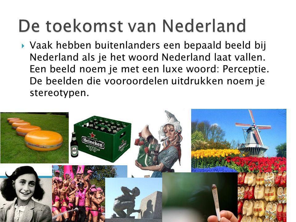  Vaak hebben buitenlanders een bepaald beeld bij Nederland als je het woord Nederland laat vallen. Een beeld noem je met een luxe woord: Perceptie. D