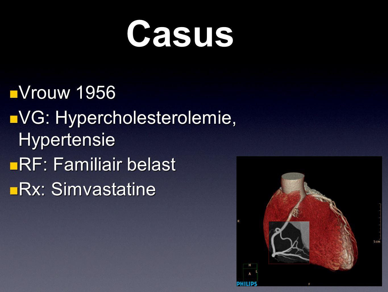 Casus Vrouw 1956 Vrouw 1956 VG: Hypercholesterolemie, Hypertensie VG: Hypercholesterolemie, Hypertensie RF: Familiair belast RF: Familiair belast Rx: