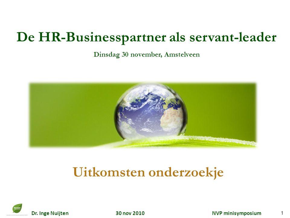 Dr. Inge Nuijten 30 nov 2010 NVP minisymposium De HR-Businesspartner als servant-leader Dinsdag 30 november, Amstelveen Uitkomsten onderzoekje 1