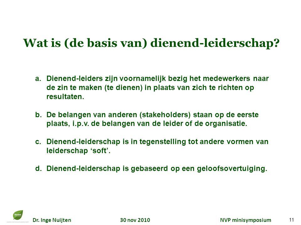 Dr. Inge Nuijten 30 nov 2010 NVP minisymposium Wat is (de basis van) dienend-leiderschap? a.Dienend-leiders zijn voornamelijk bezig het medewerkers na