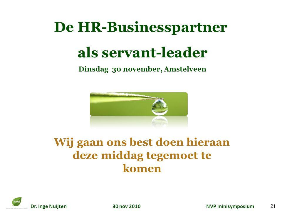 Dr. Inge Nuijten 30 nov 2010 NVP minisymposium Wij gaan ons best doen hieraan deze middag tegemoet te komen De HR-Businesspartner als servant-leader D
