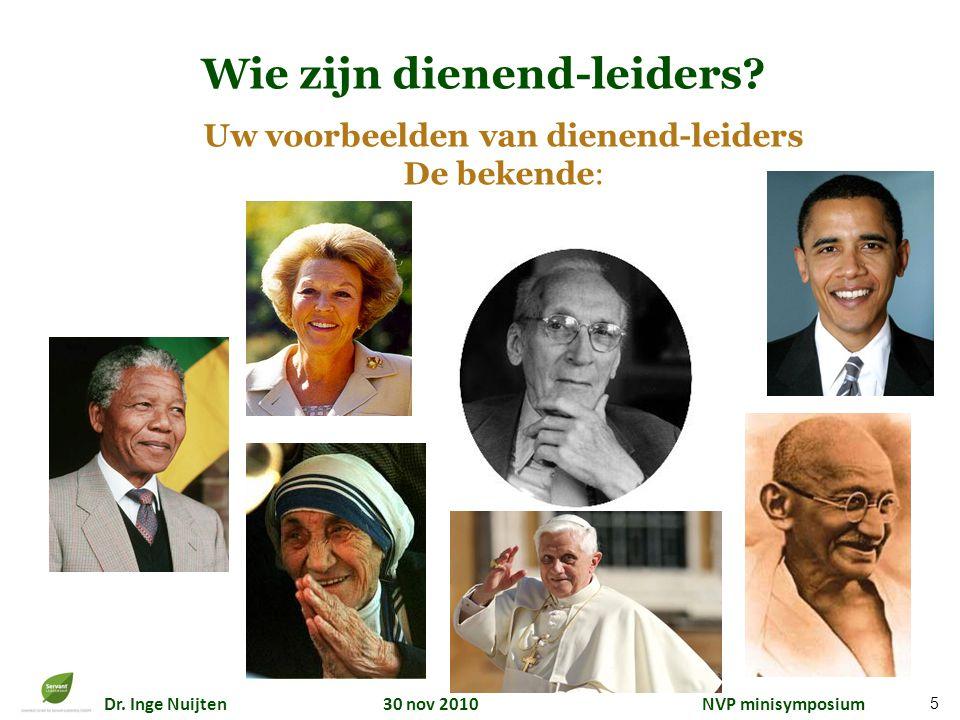 Dr. Inge Nuijten 30 nov 2010 NVP minisymposium Wie zijn dienend-leiders? Uw voorbeelden van dienend-leiders De bekende: 5