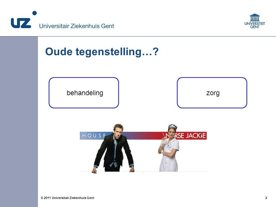 2© 2011 Universitair Ziekenhuis Gent Oude tegenstelling…? behandeling zorg