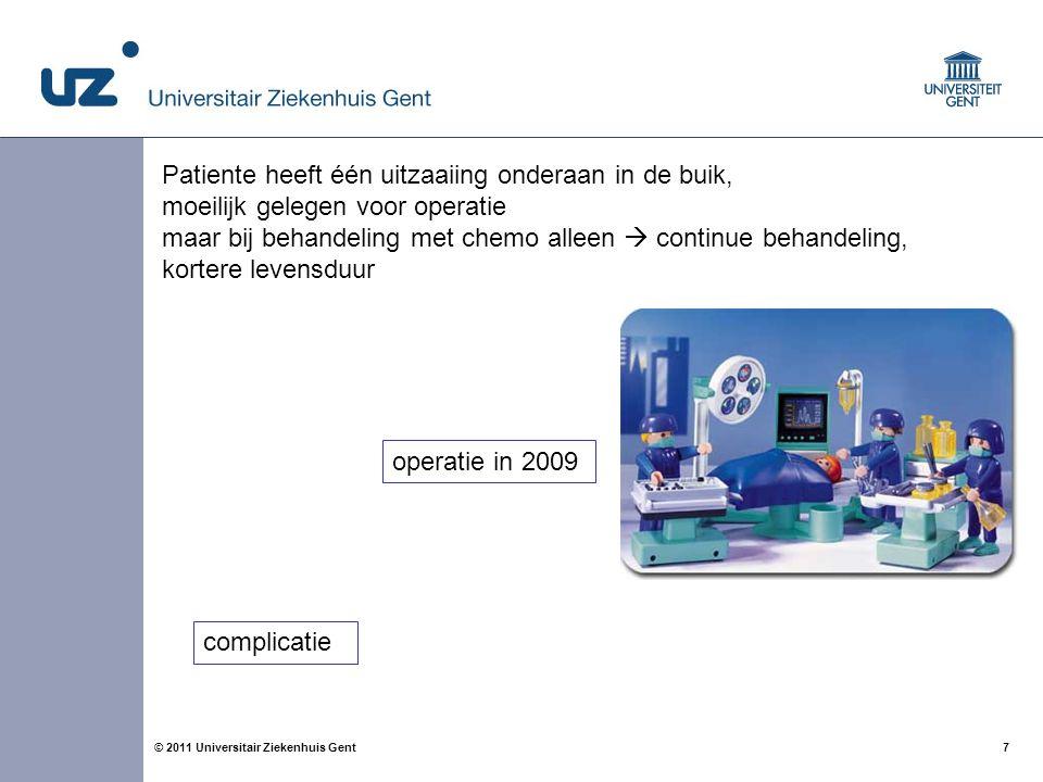 7© 2011 Universitair Ziekenhuis Gent Patiente heeft één uitzaaiing onderaan in de buik, moeilijk gelegen voor operatie maar bij behandeling met chemo